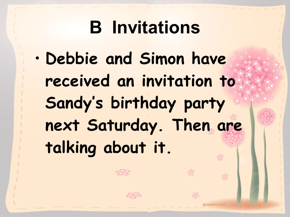 B Invitations Debbie and Simon have received an invitation to Sandy's birthday party next Saturday.