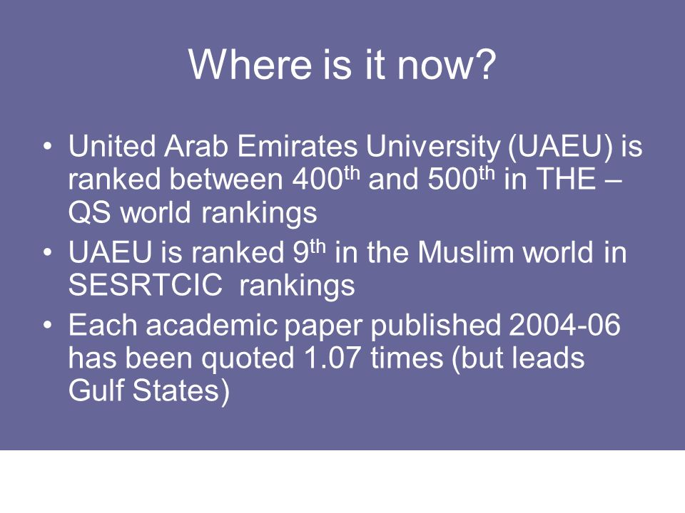 Where is it now United Arab Emirates University (UAEU) is ranked between 400th and 500th in THE – QS world rankings.