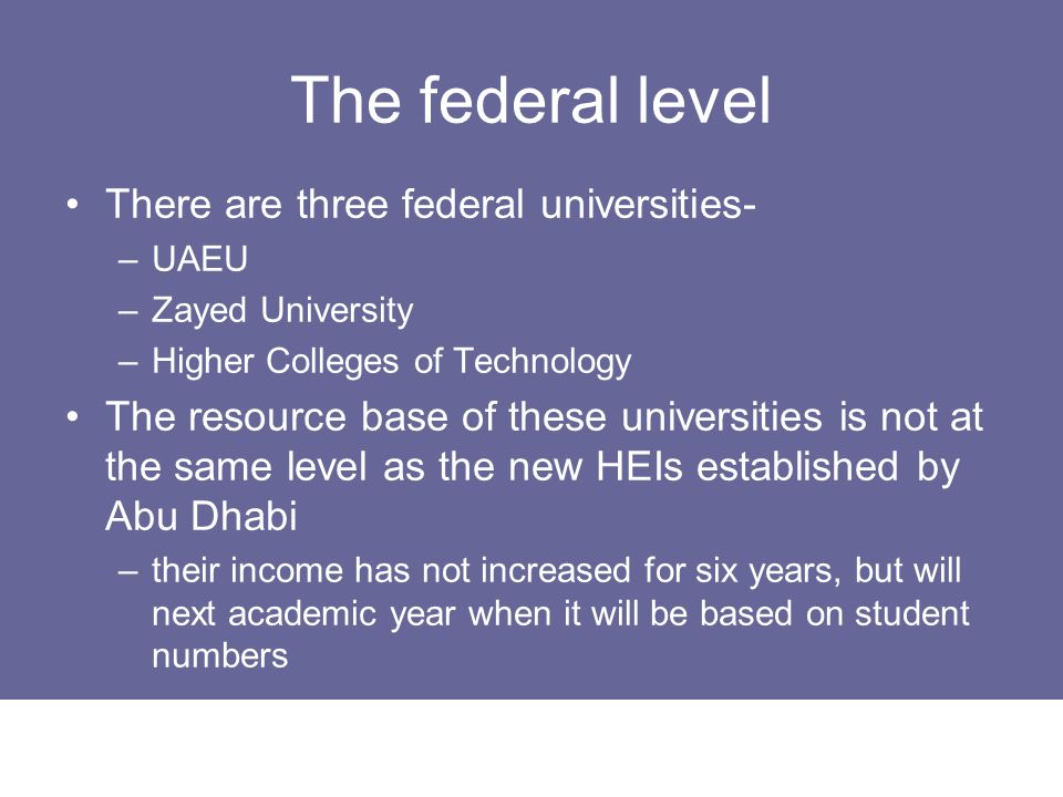 The federal level There are three federal universities-