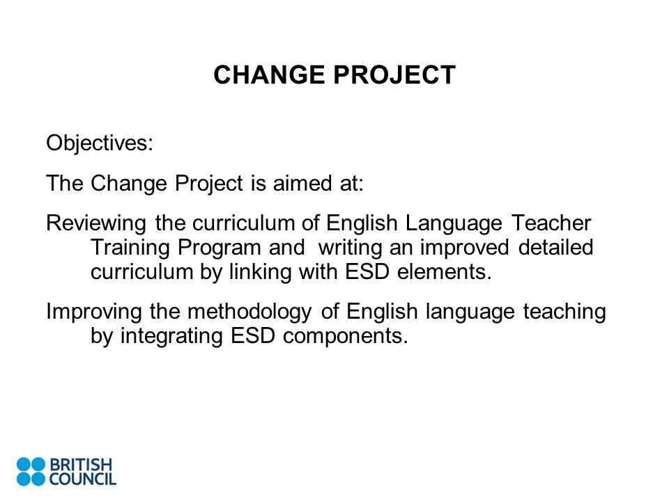 CHANGE PROJECT Objectives: The Change Project is aimed at: