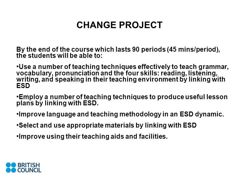 CHANGE PROJECT By the end of the course which lasts 90 periods (45 mins/period), the students will be able to: