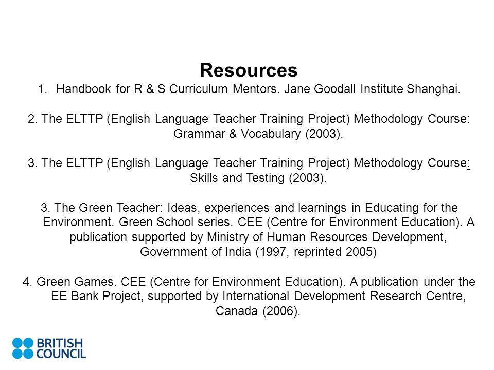 Resources Handbook for R & S Curriculum Mentors. Jane Goodall Institute Shanghai.
