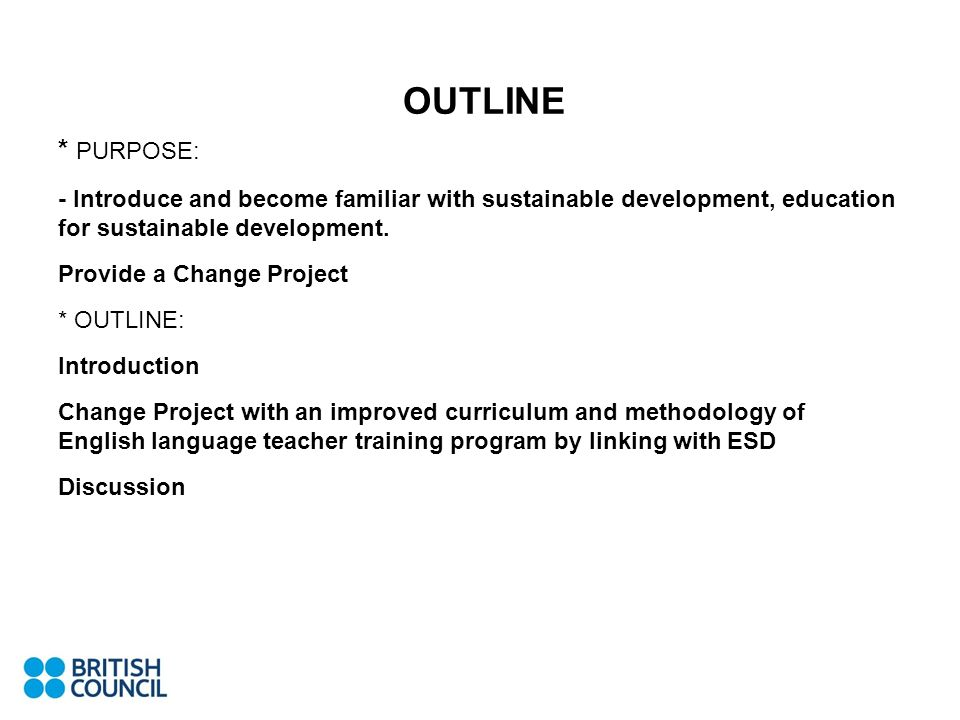 OUTLINE * PURPOSE: - Introduce and become familiar with sustainable development, education for sustainable development.