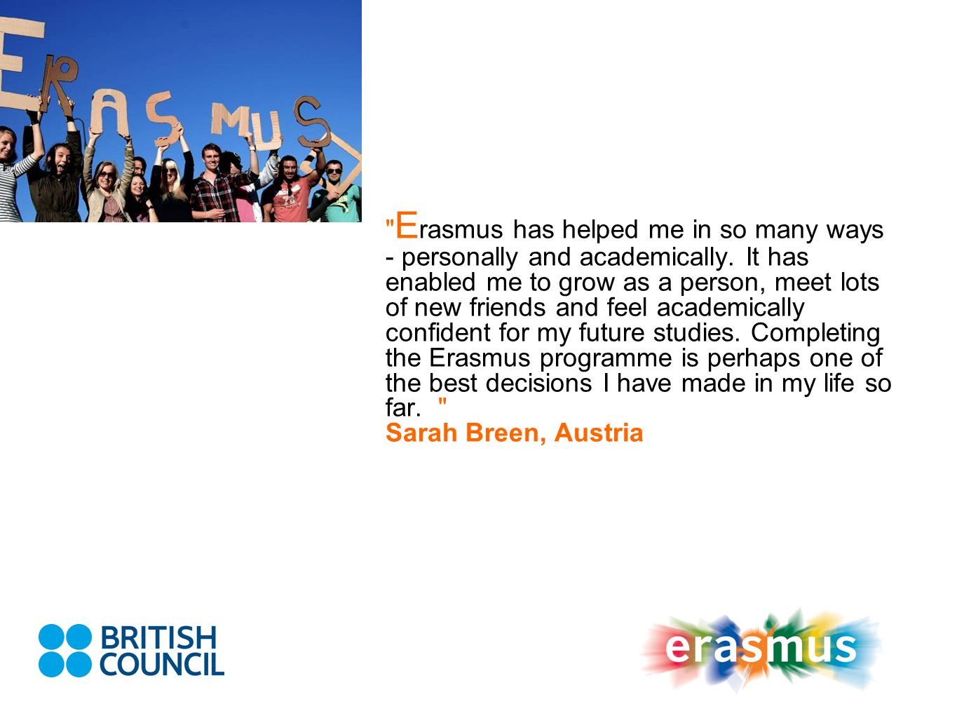 Erasmus has helped me in so many ways - personally and academically