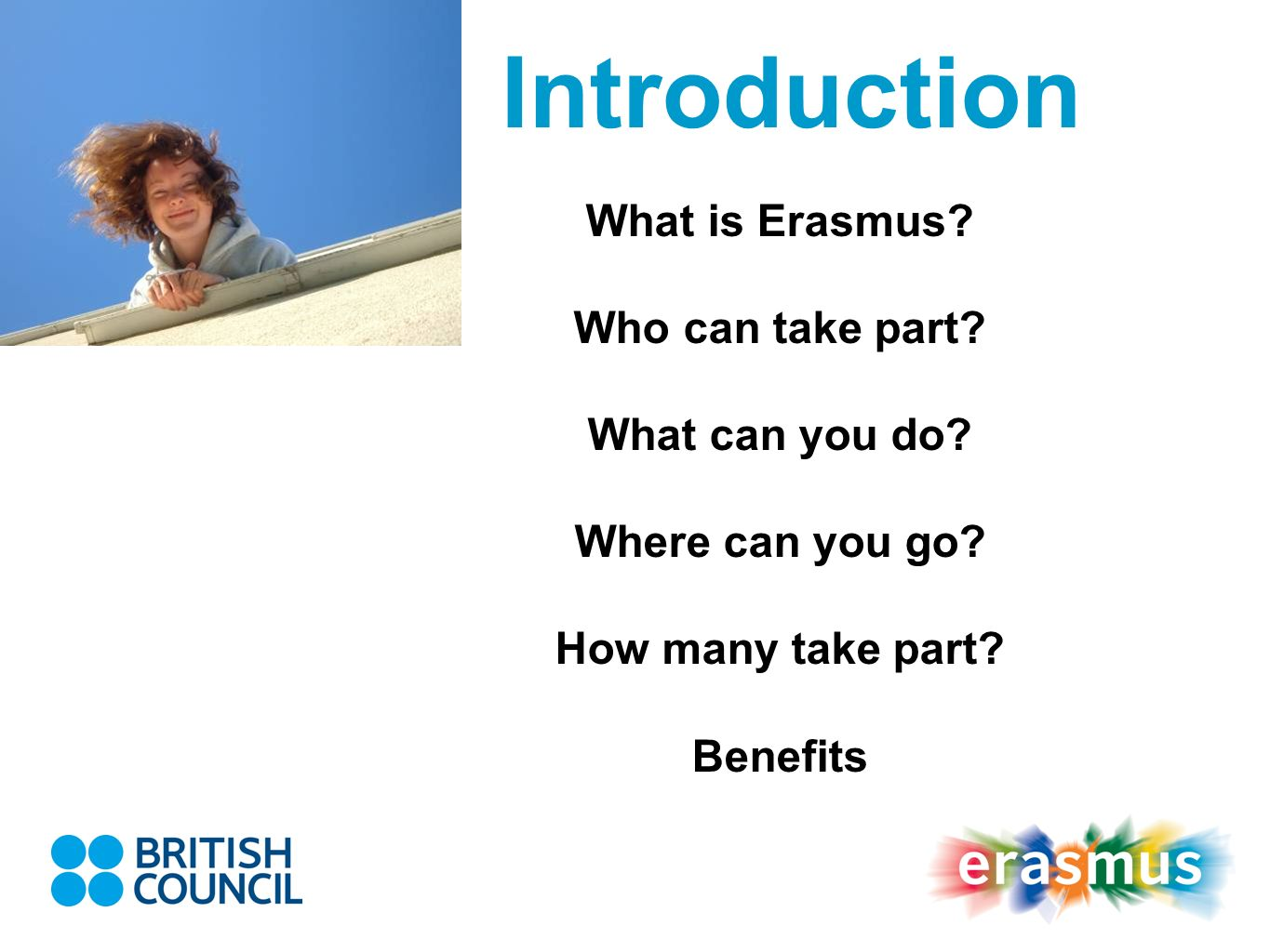 Introduction What is Erasmus Who can take part What can you do
