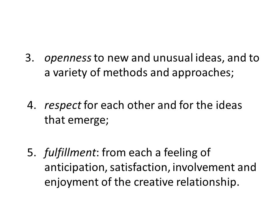 3.openness to new and unusual ideas, and to a variety of methods and approaches; 4.