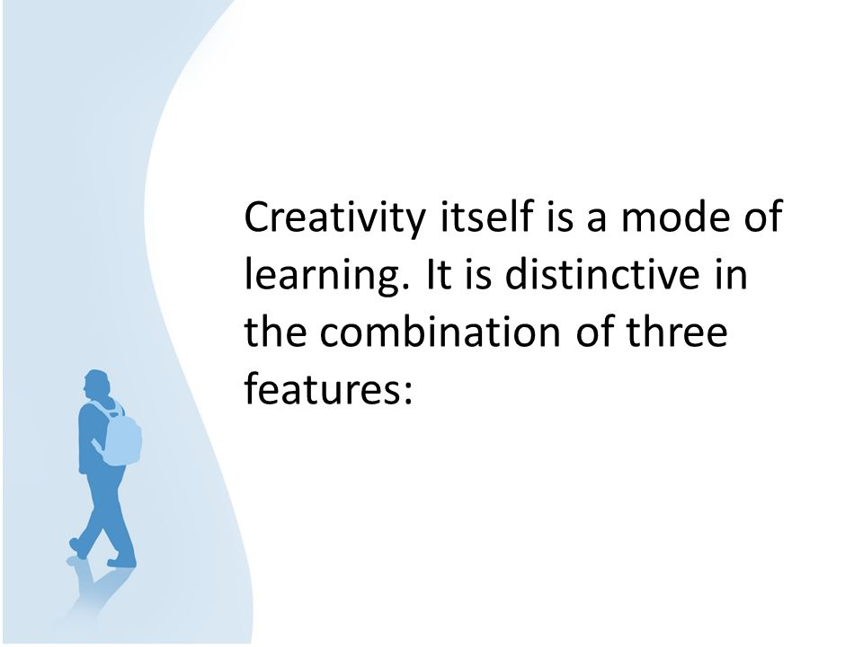 Creativity itself is a mode of learning