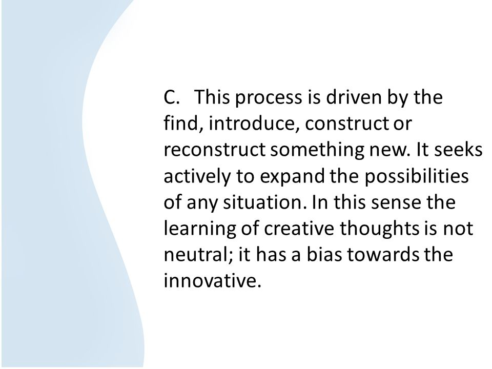 C. This process is driven by the find, introduce, construct or reconstruct something new.