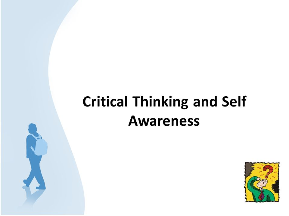 Critical Thinking and Self Awareness