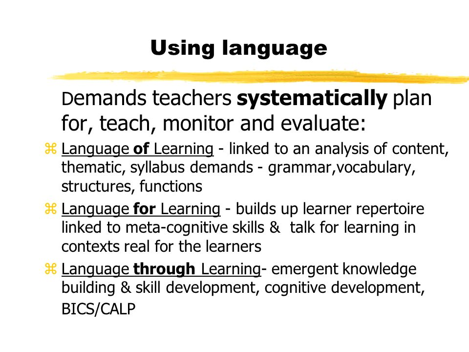 Using language Demands teachers systematically plan for, teach, monitor and evaluate: