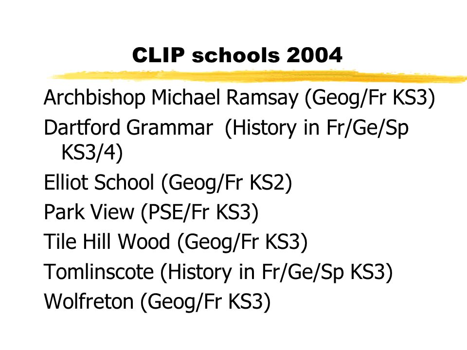 CLIP schools 2004 Archbishop Michael Ramsay (Geog/Fr KS3) Dartford Grammar (History in Fr/Ge/Sp KS3/4)