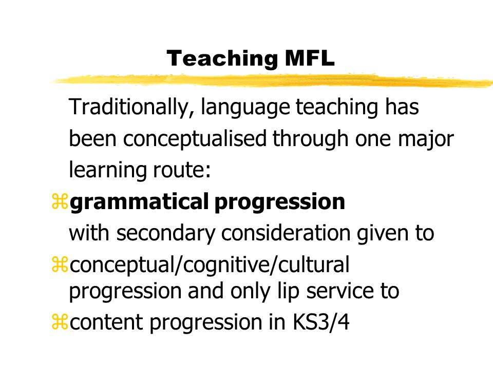 Teaching MFL Traditionally, language teaching has. been conceptualised through one major. learning route: