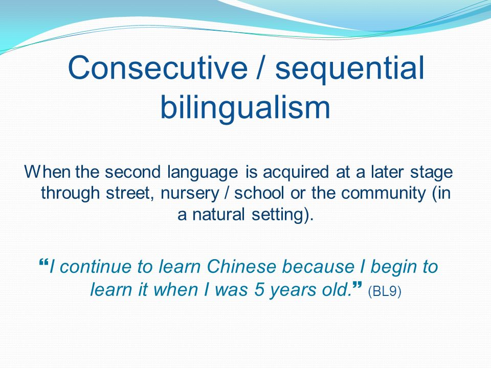 Consecutive / sequential bilingualism