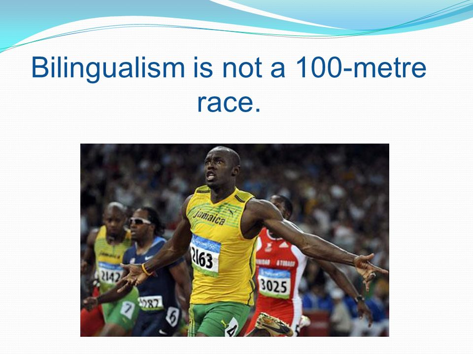 Bilingualism is not a 100-metre race.