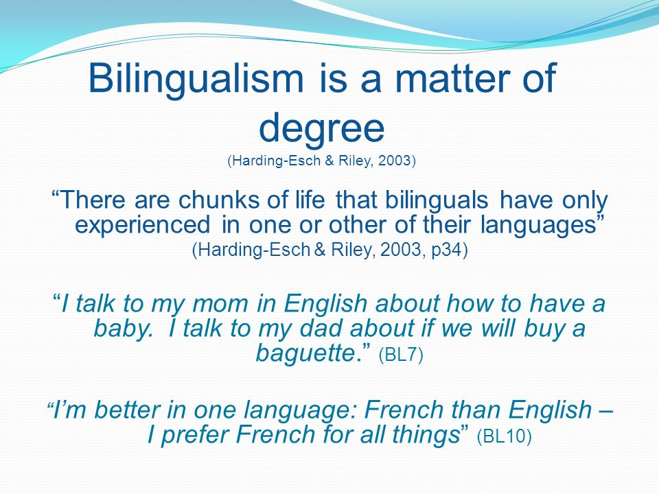 Bilingualism is a matter of degree (Harding-Esch & Riley, 2003)