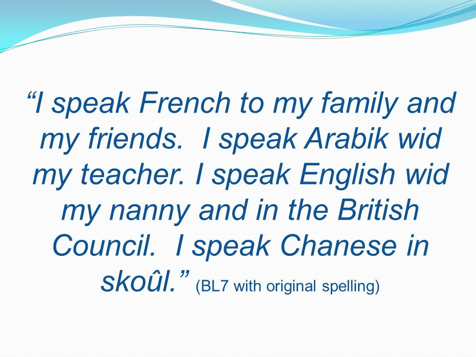 I speak French to my family and my friends