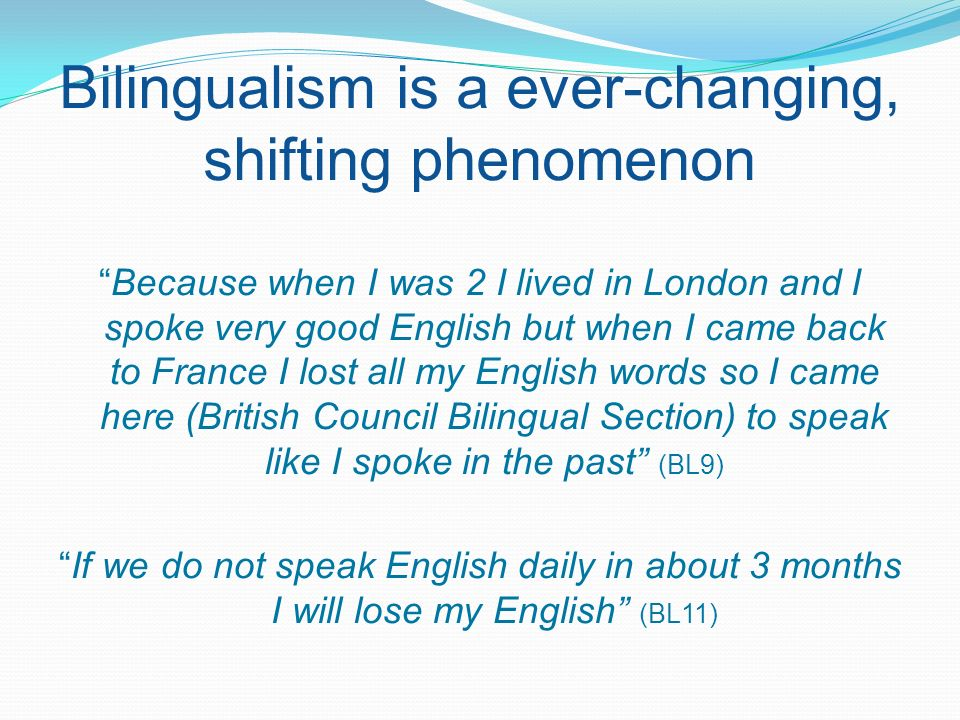 Bilingualism is a ever-changing, shifting phenomenon