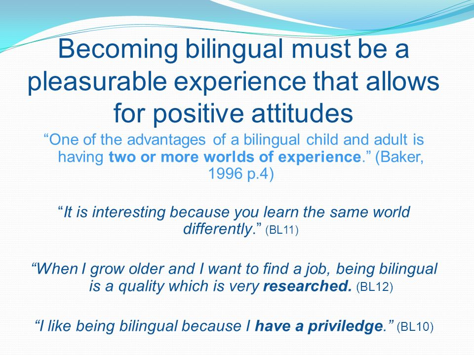 I like being bilingual because I have a priviledge. (BL10)