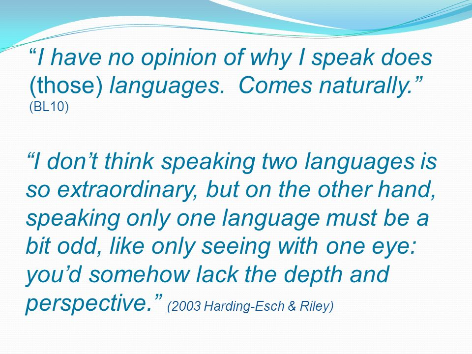 I have no opinion of why I speak does (those) languages