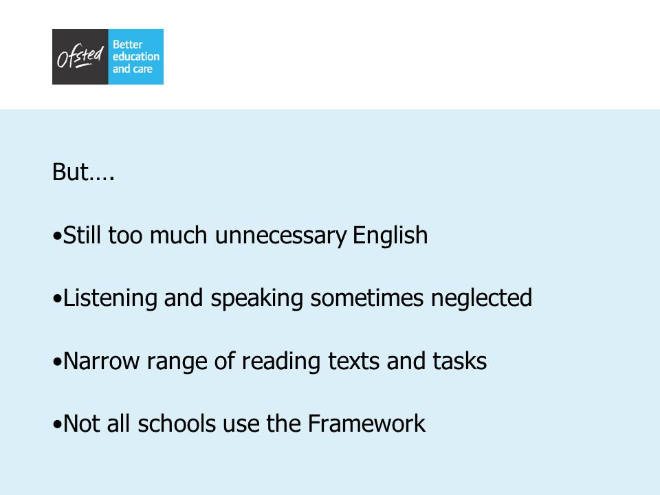 But…. Still too much unnecessary English. Listening and speaking sometimes neglected. Narrow range of reading texts and tasks.