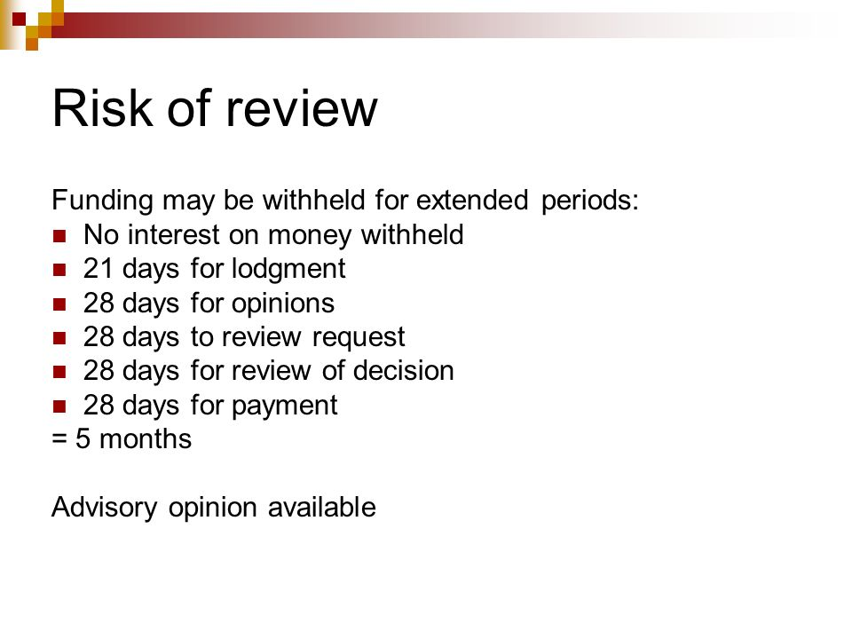 Risk of review Funding may be withheld for extended periods: