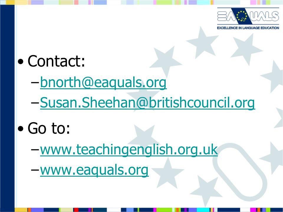Contact: Go to: bnorth@eaquals.org Susan.Sheehan@britishcouncil.org