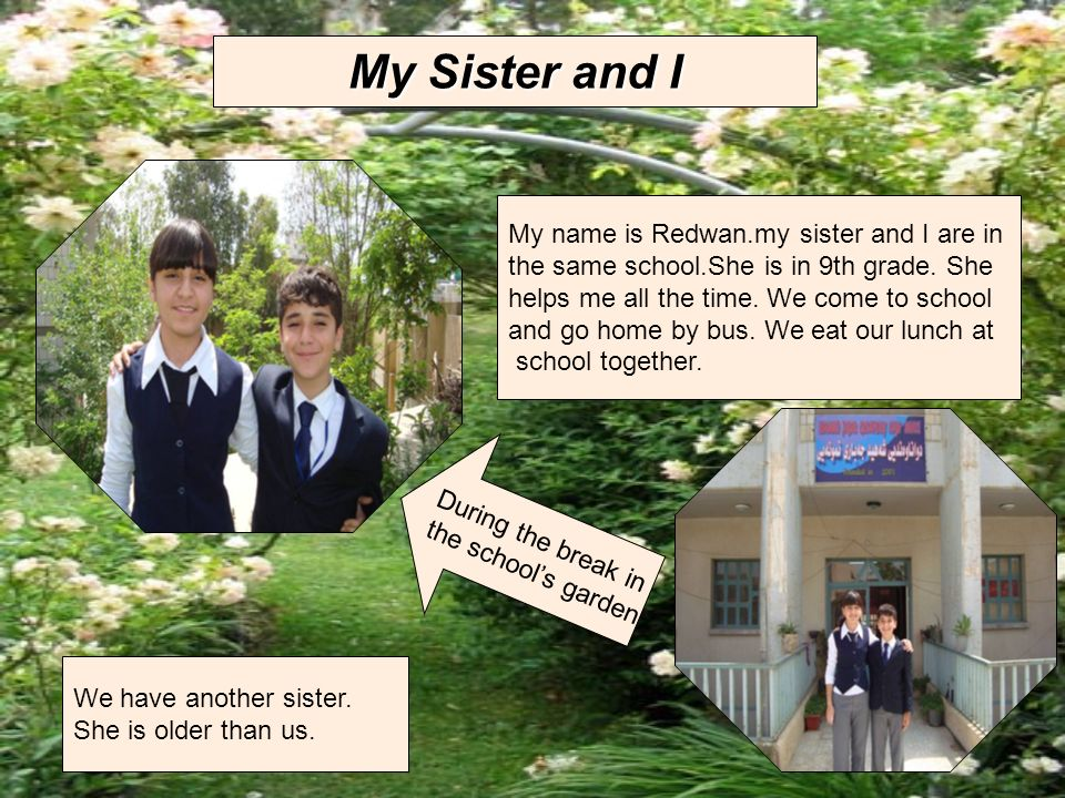 My Sister and I My name is Redwan.my sister and I are in
