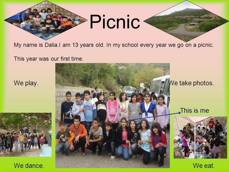 Picnic We play. We take photos. This is me We dance. We eat.