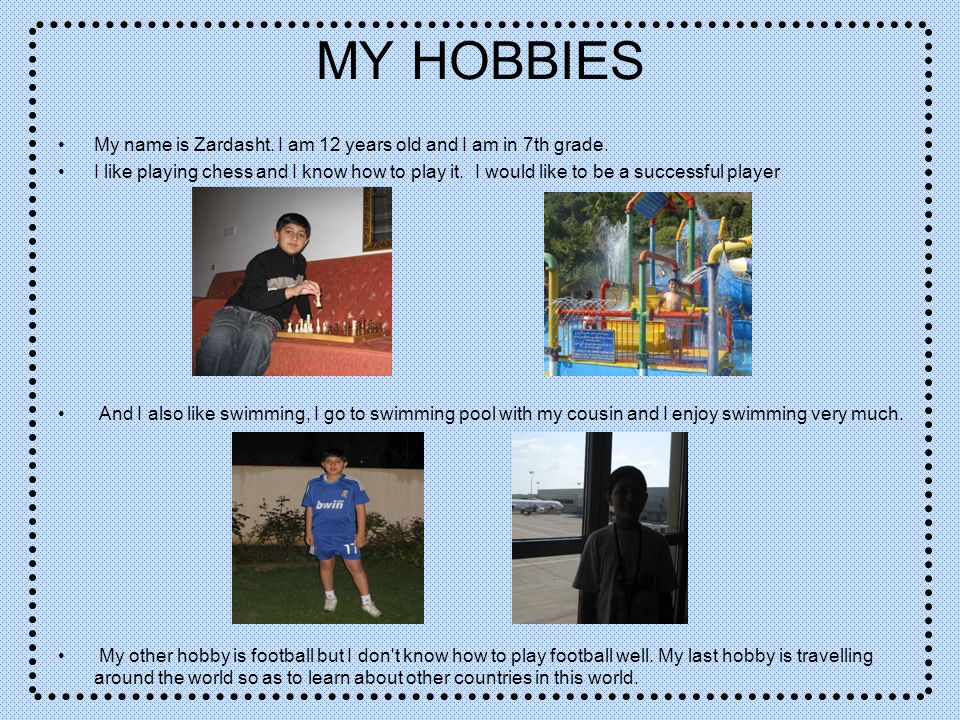 MY HOBBIES My name is Zardasht. I am 12 years old and I am in 7th grade.