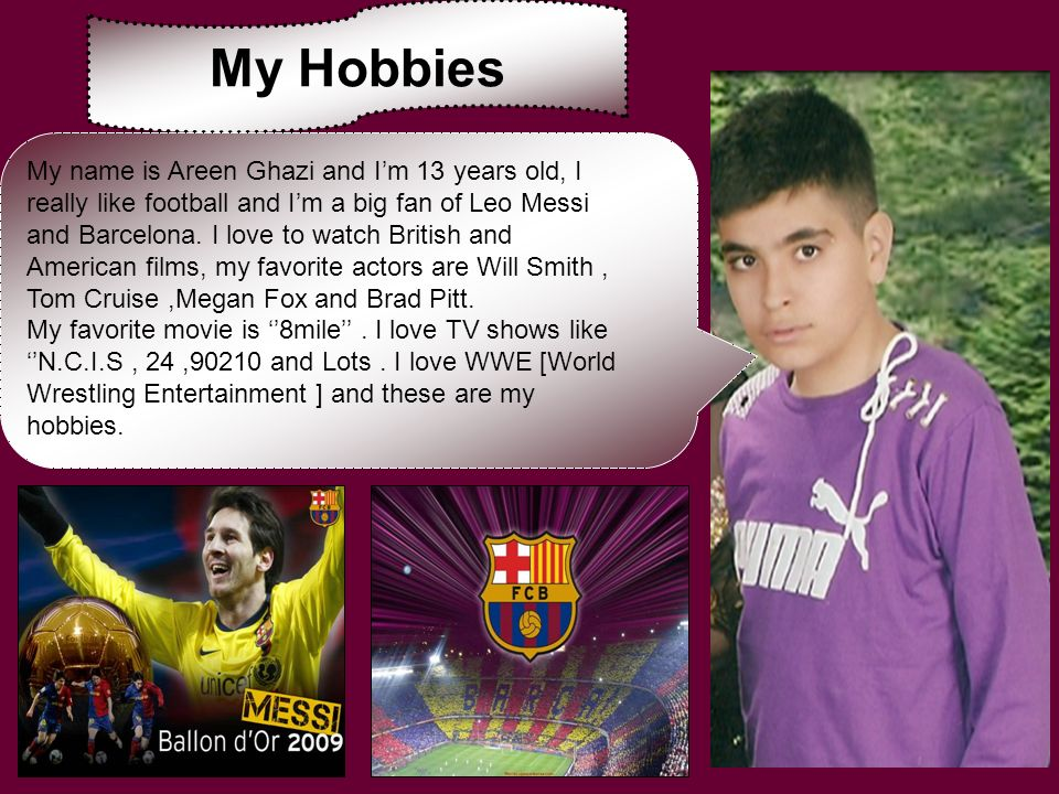 My Hobbies My name is Areen Ghazi and I'm 13 years old, I
