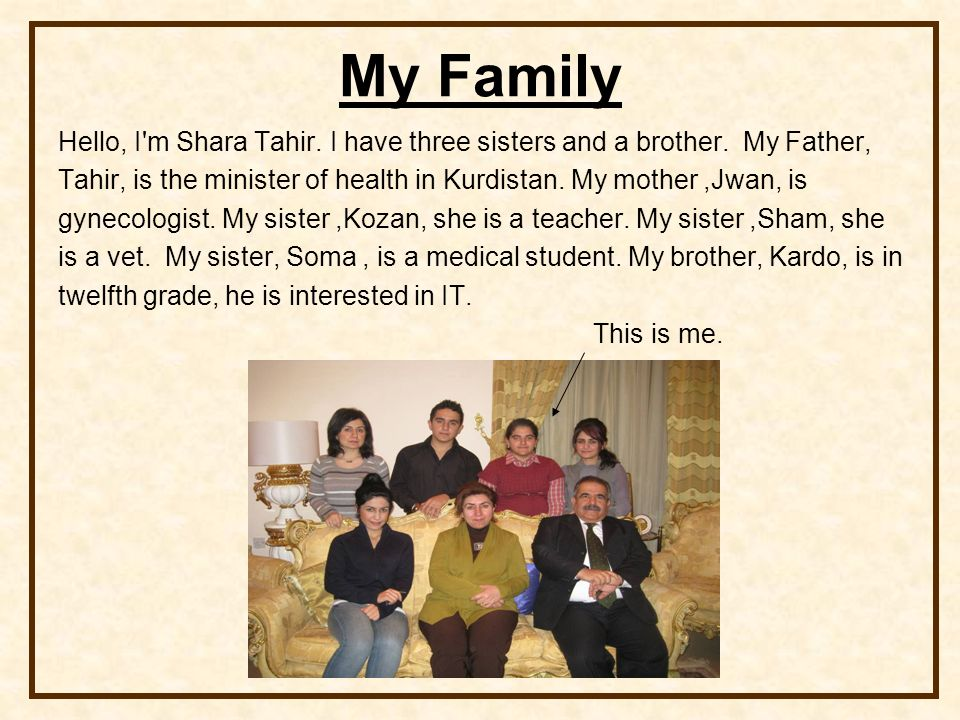 My Family Hello, I m Shara Tahir. I have three sisters and a brother. My Father, Tahir, is the minister of health in Kurdistan. My mother ,Jwan, is.