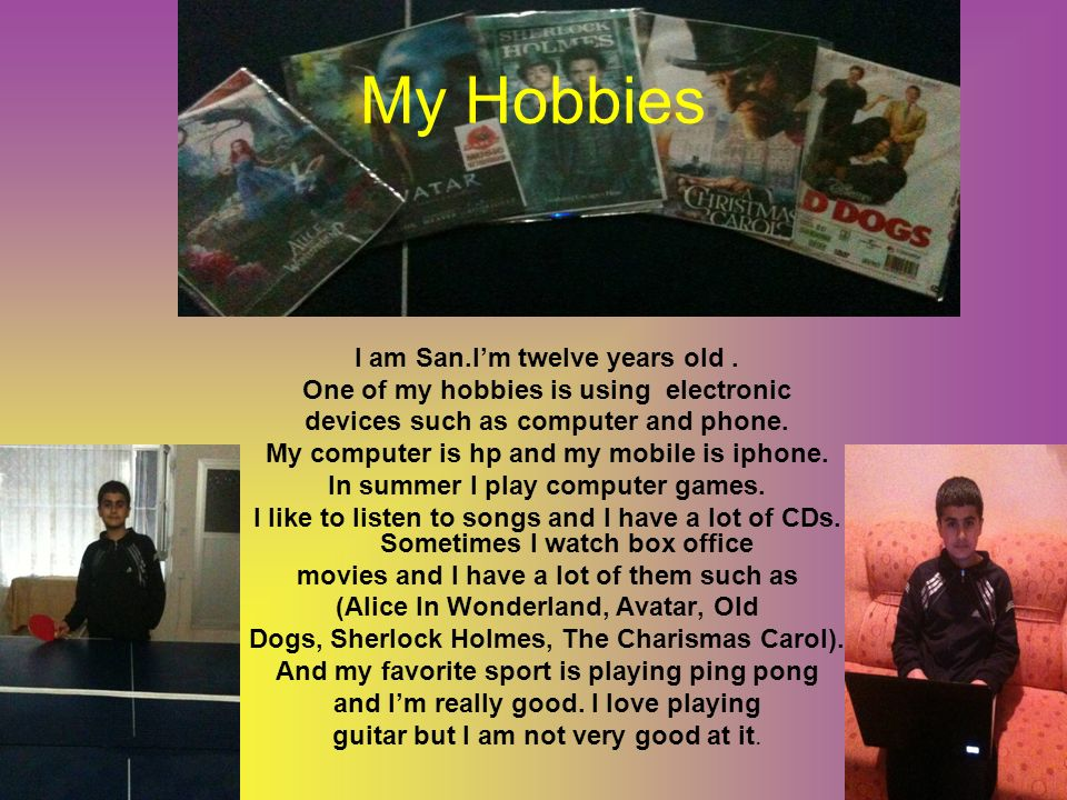 My Hobbies I am San.I'm twelve years old .