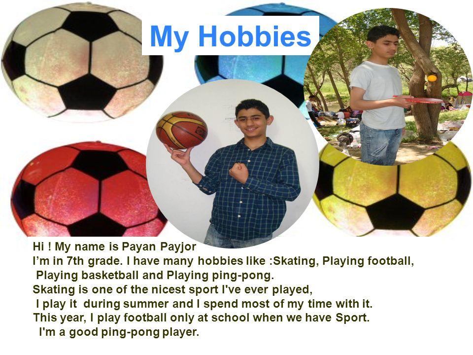 My Hobbies Hi ! My name is Payan Payjor