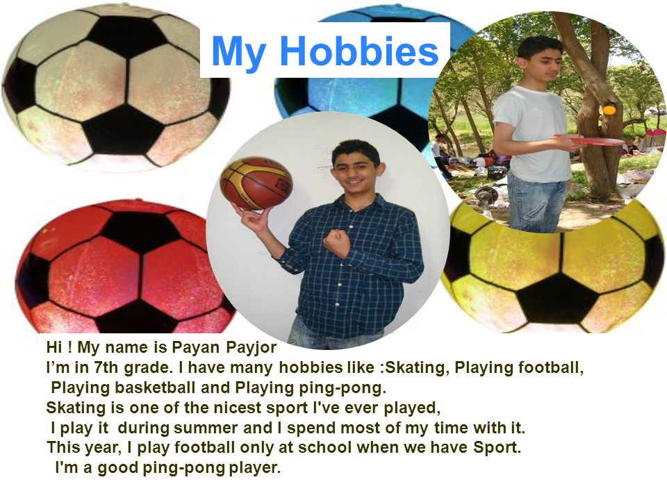 My Hobbies Hi ! My name is Payan Payjor