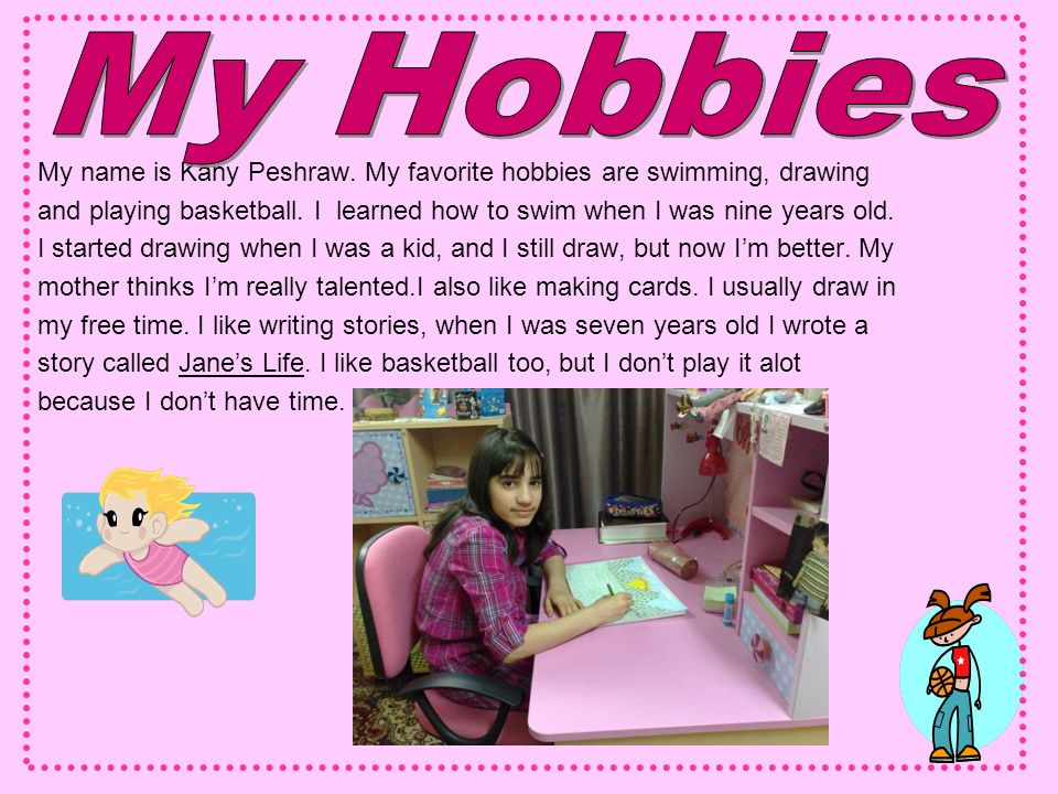 My Hobbies My name is Kany Peshraw. My favorite hobbies are swimming, drawing.