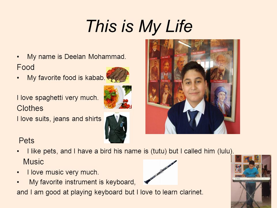 This is My Life Food Clothes Pets Music My name is Deelan Mohammad.