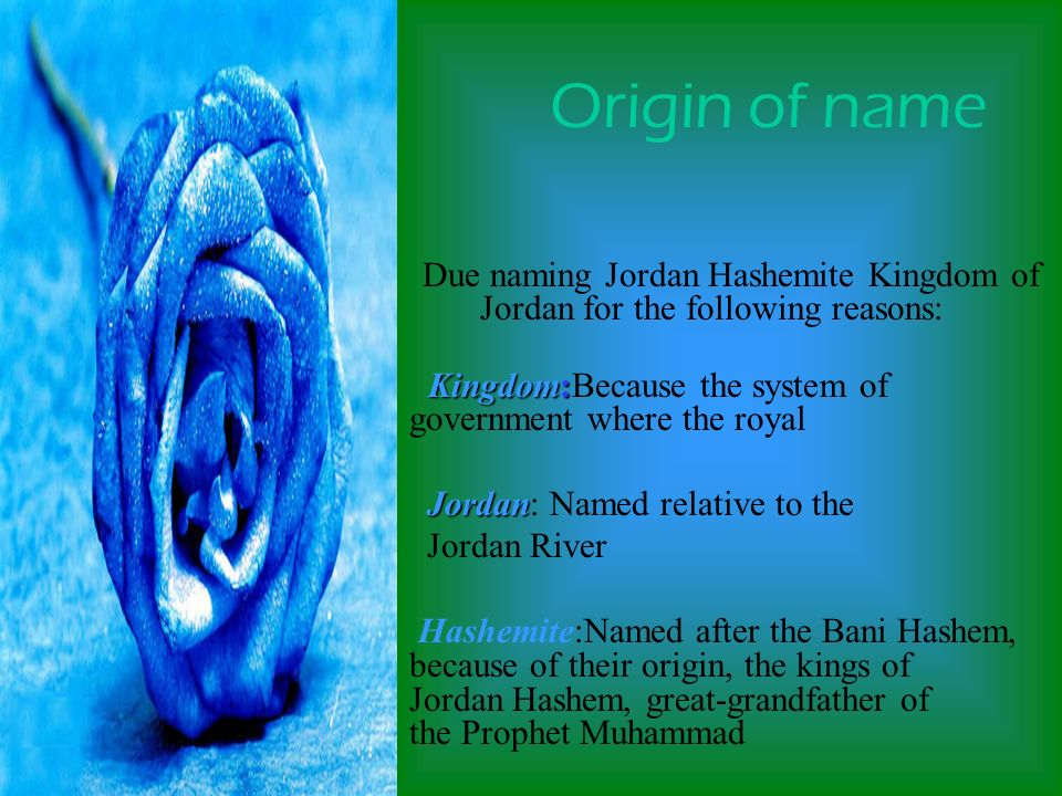 Due naming Jordan Hashemite Kingdom of Jordan for the following reasons: