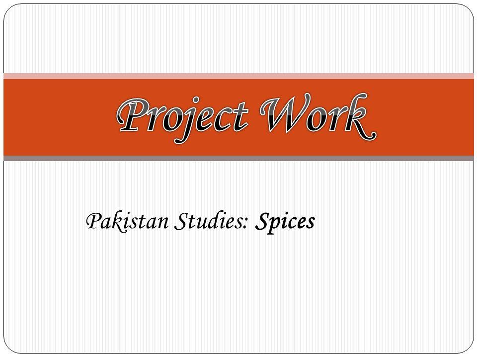 Project Work Pakistan Studies: Spices