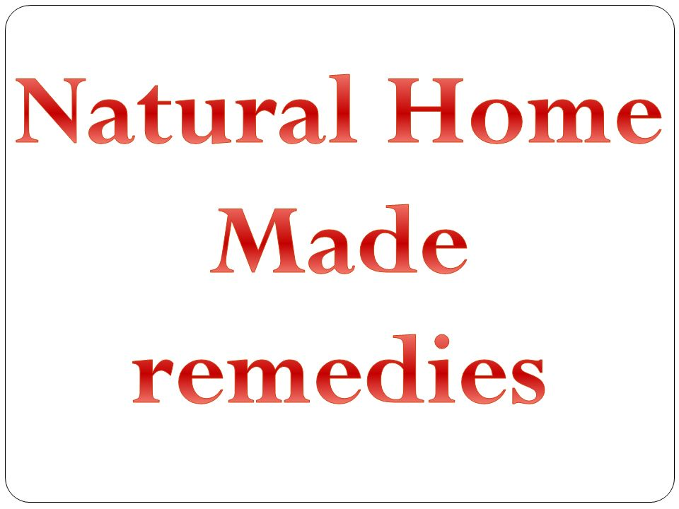 Natural Home Made remedies
