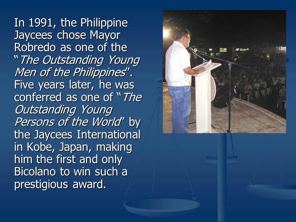 In 1991, the Philippine Jaycees chose Mayor Robredo as one of the The Outstanding Young Men of the Philippines .