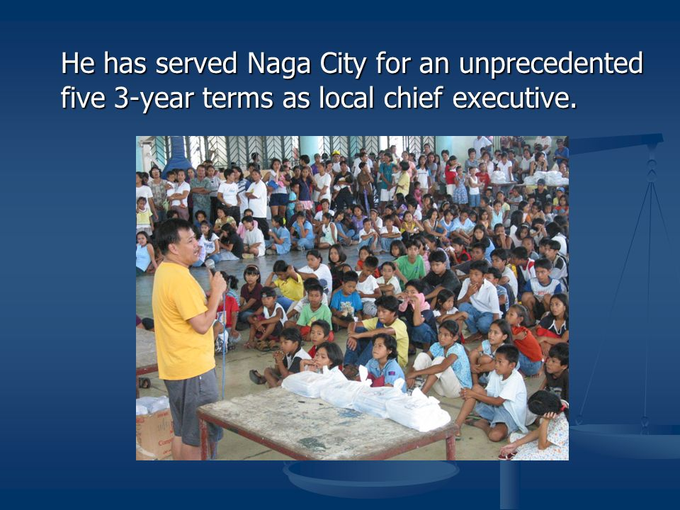 He has served Naga City for an unprecedented five 3-year terms as local chief executive.