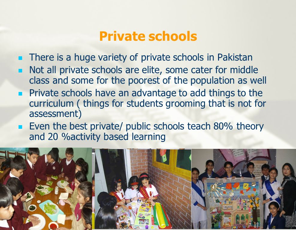 Private schools There is a huge variety of private schools in Pakistan