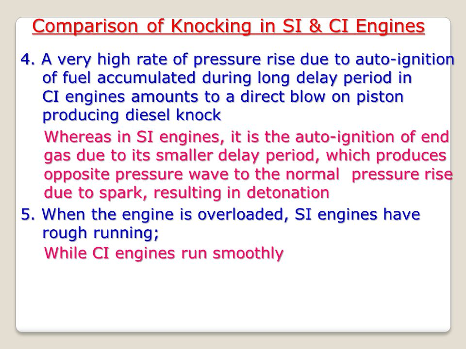 combustion in ci engines What is the difference between knocking and detonation in internal combustion engine, is one of them occurs with the gasoline and the other with the diesel engines or both of them has the same meaning.