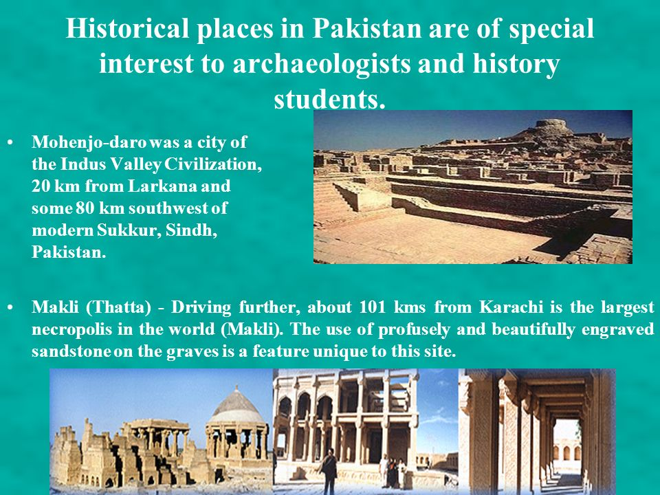 Historical places in Pakistan are of special interest to archaeologists and history students.