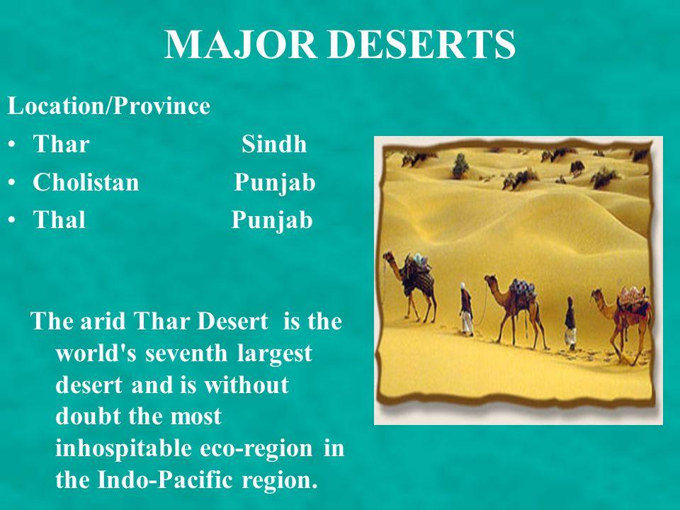 MAJOR DESERTS Location/Province Thar Sindh Cholistan Punjab