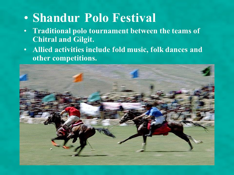 Shandur Polo Festival Traditional polo tournament between the teams of Chitral and Gilgit.