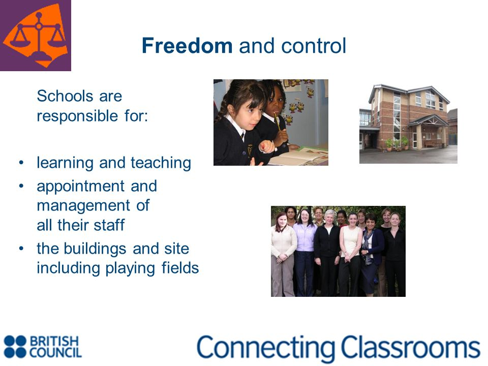 Freedom and control Schools are responsible for: learning and teaching
