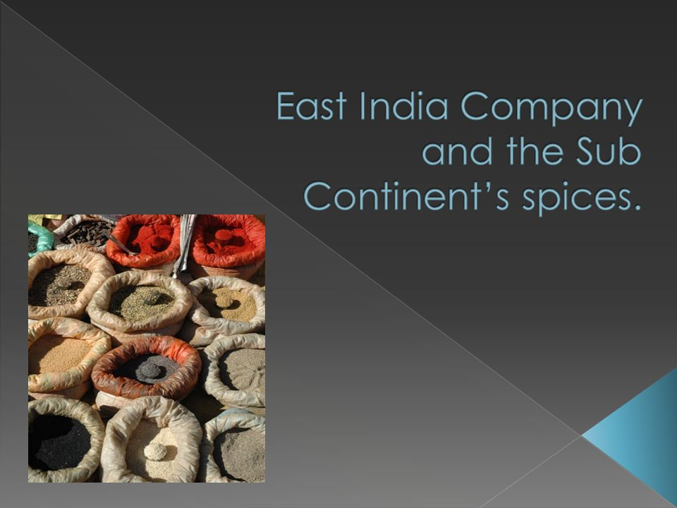 East India Company and the Sub Continent's spices.