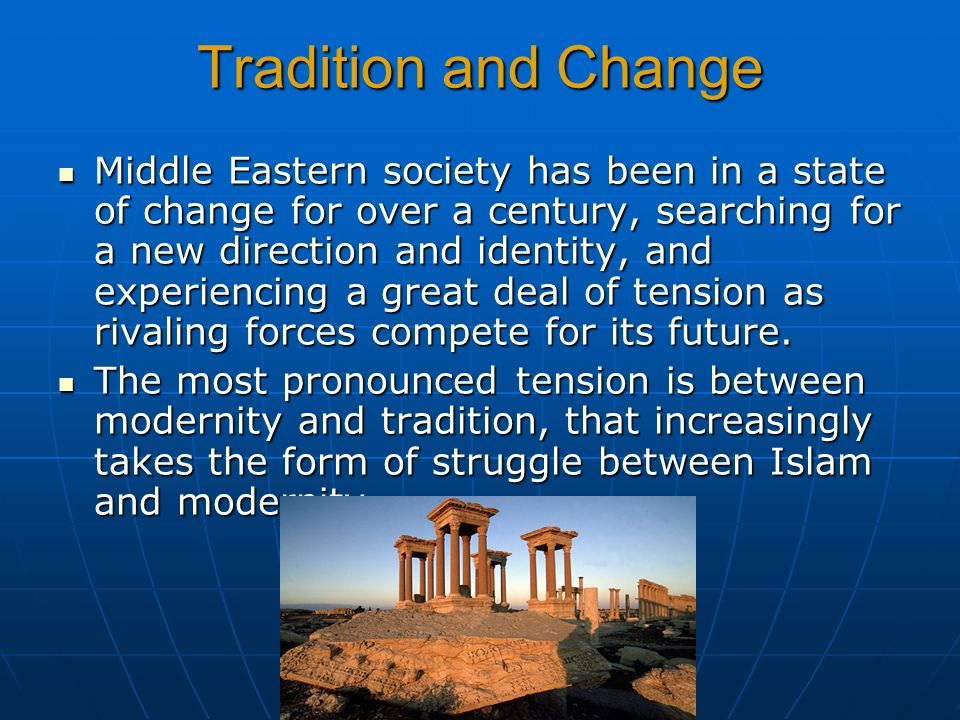 the struggle between tradition and change That struggle between 'tradition' on the one hand and 'modernity' on  so:  traditions can change, and therefore the concept of tradition is not.