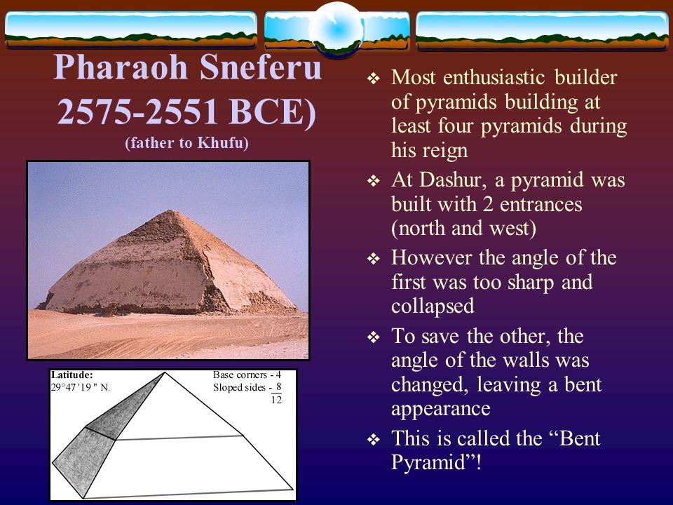 Pharaoh Sneferu 2575-2551 BCE) (father to Khufu)